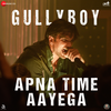 Apna Time Aayega From Gully Boy - Ranveer Singh, Dub Sharma & DIVINE mp3