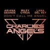 Don t Call Me Angel Charlie s Angels - Ariana Grande, Miley Cyrus & Lana Del Rey mp3
