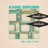 Be Like That - Kane Brown, Swae Lee, Khalid mp3