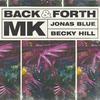 Back Forth - MK, Jonas Blue & Becky Hill mp3