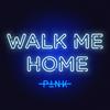 Walk Me Home - P!nk mp3